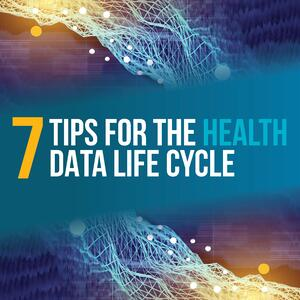 7 Stages of Health Data Life Cycle | Tip Sheet | Primaris
