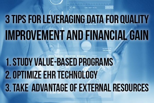 Three tips for leveraging data for quality improvement and financial gain.