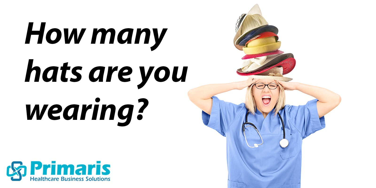 How many hats are you wearing? The image is of a nurse with several hats stacked on her head, and she appears overwhelmed | registry abstraction | Priamris